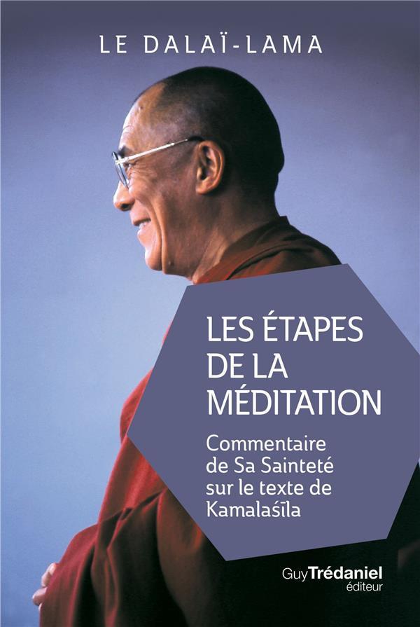 Les étapes de la méditation ; commentaire de sa Sainteté sur le texte de Kamalashîla