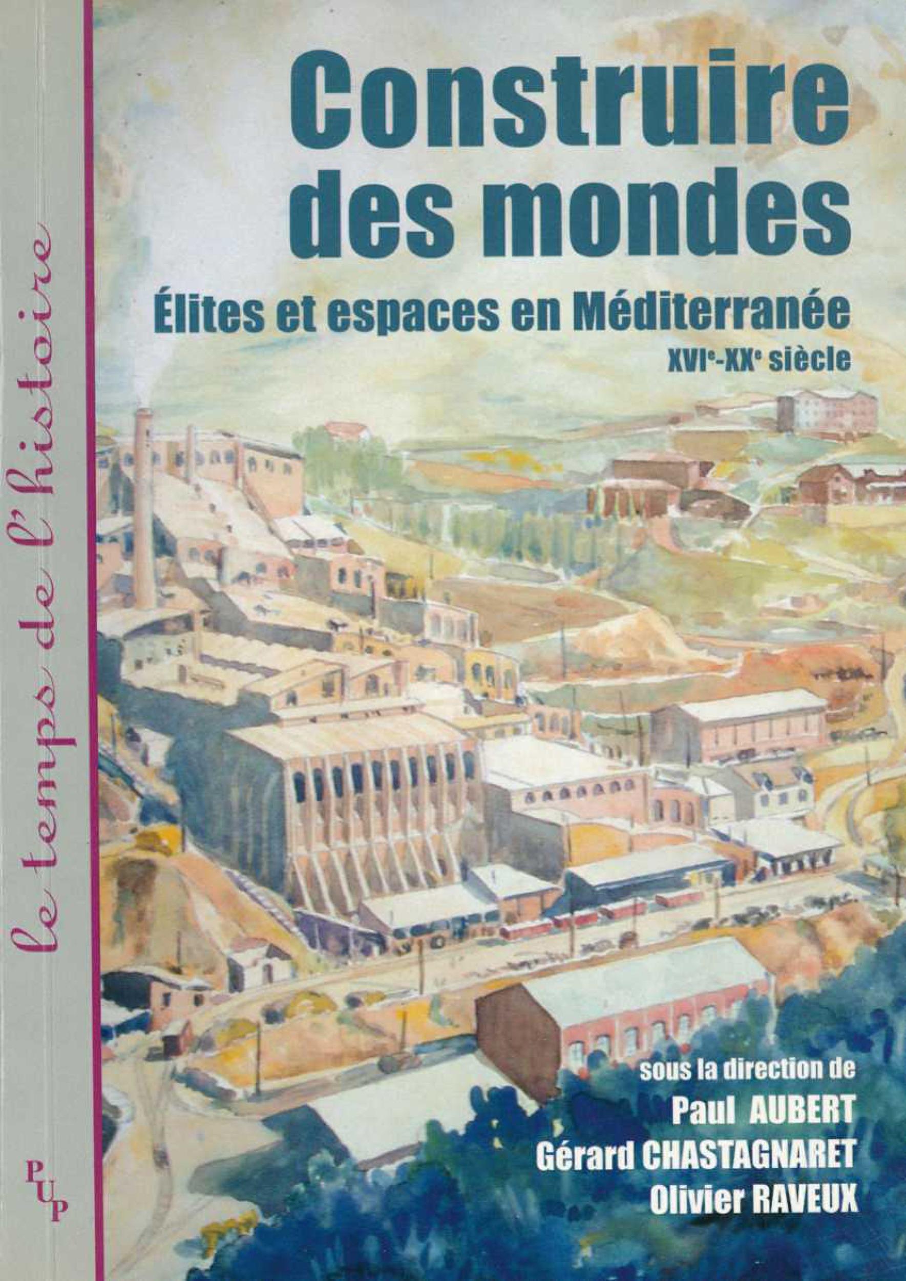 Construire des mondes elites et espaces en mediterranee xvi-xx siecle