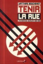 Couverture de Tenir la rue ; l'autodéfense socialiste (1929-1938)