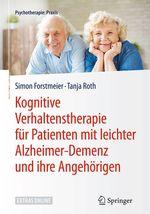 Kognitive Verhaltenstherapie für Patienten mit leichter Alzheimer-Demenz und ihre Angehörigen  - Tanja Roth - Simon Forstmeier