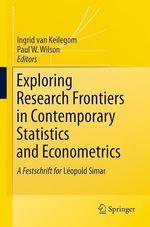Exploring Research Frontiers in Contemporary Statistics and Econometrics  - Ingrid Van Keilegom - Paul W. Wilson