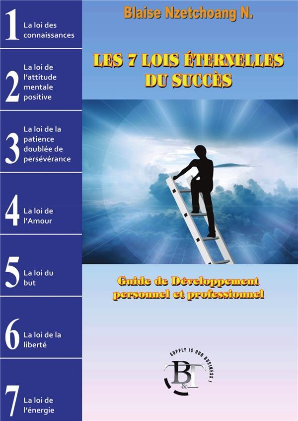 Les 7 lois éternelles du succès ; guide de développement personnel et professionnel