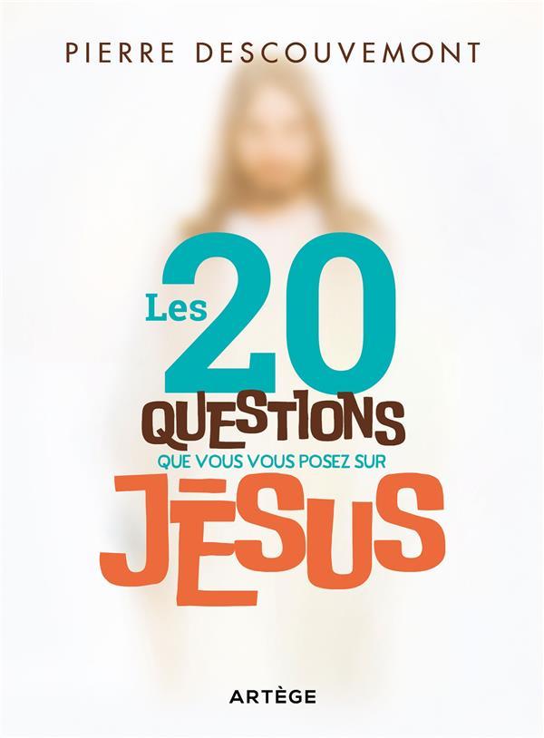 Les 20 questions que vous vous posez sur Jésus