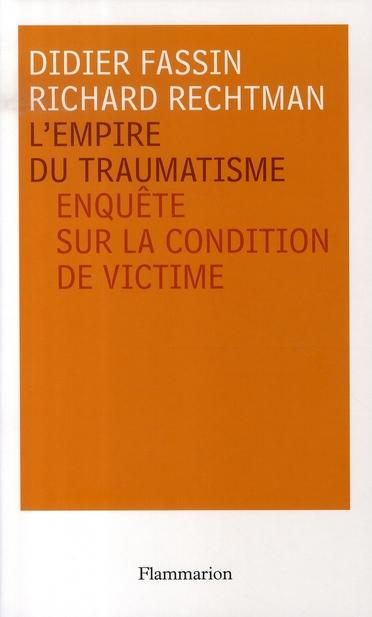 L'empire du traumatisme ; enquête sur la condition de victime