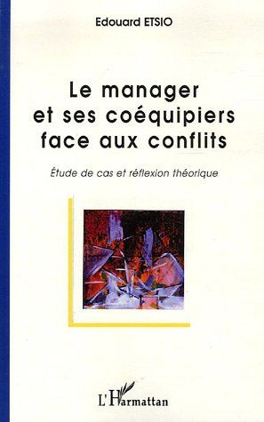 Le manager et ses coéquipiers face aux conflits ; étude de cas et réflexion théorique