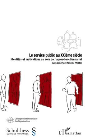 Le Service Public Au Xxi Siecle ; Identites Et Motivations Au Sein De L'Apres-Fonctionnariat