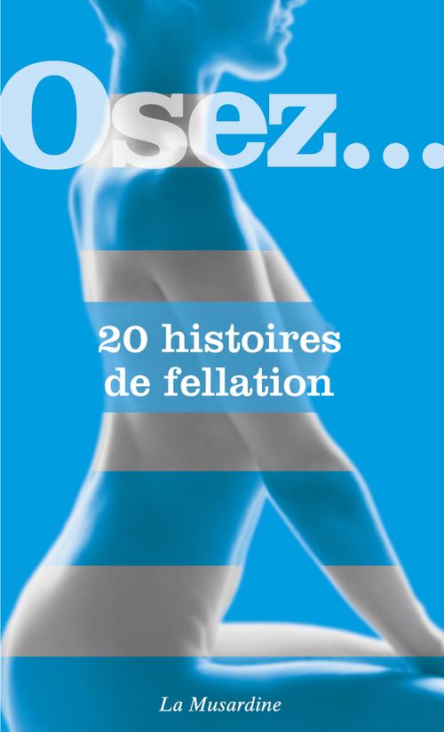 OSEZ ; 20 histoires de fellation