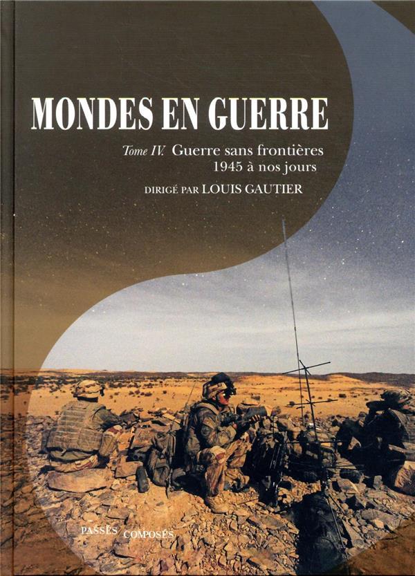 Mondes en guerre t.4 ; les nouvelles conflictualités, 1945 à nos jours