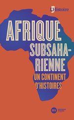 Vente Livre Numérique : Afrique subsaharienne, un continent d'histoires  - . Collectif