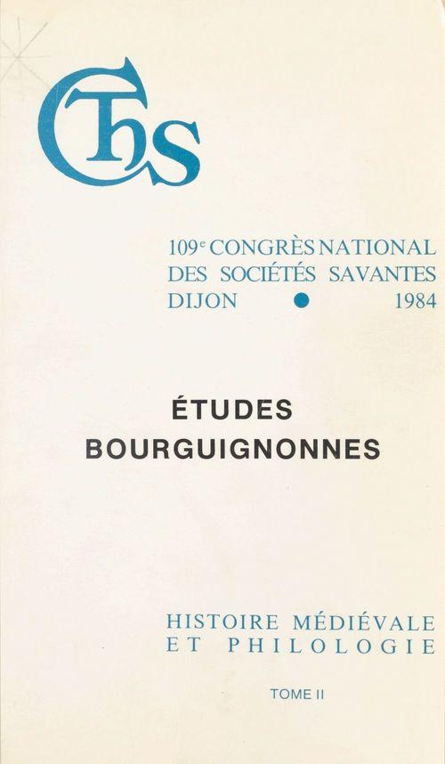 Actes du 109e Congrès national des sociétés savantes (2) : Études bourguignonnes. Finance et vie économique dans la Bourgogne médiévale. Linguistique et toponymie bourguignonnes