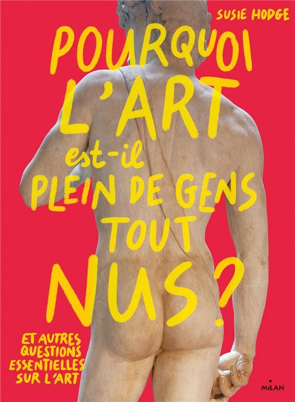 POURQUOI L'ART EST-IL PLEIN DE GENS TOUT NUS ? ET AUTRES QUESTIONS ESSENTIELLES SUR L'ART