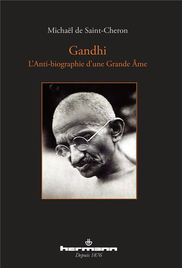 Gandhi ; l'anti-biographie d'une grande âme
