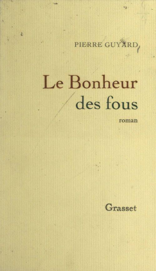 Le bonheur des fous  - Pierre Guyard