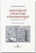 Histoire de l'écriture typographique ; de Gutenberg au XVII siècle