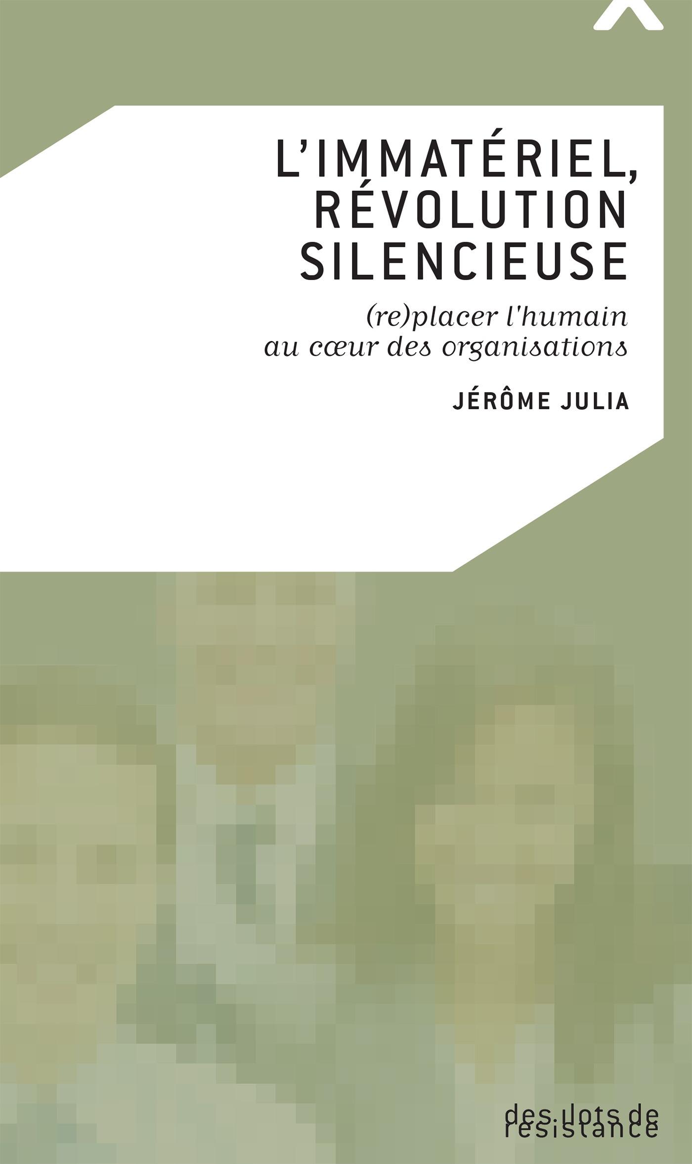 L'immatériel, révolution silencieuse ; (re)placer l'humain au coeur des organisations