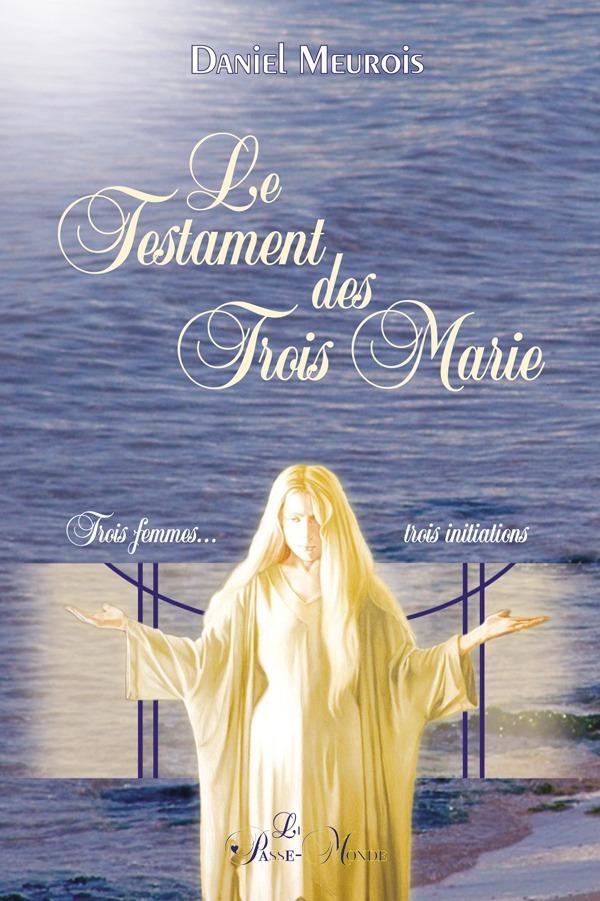 Le testament des trois Marie ; trois femmes, trois initiations