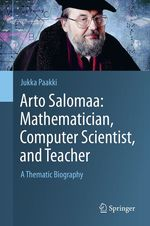Arto Salomaa: Mathematician, Computer Scientist, and Teacher  - Jukka Paakki