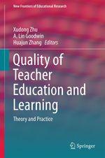 Quality of Teacher Education and Learning  - Xudong Zhu - A. Lin Goodwin - Huajun Zhang