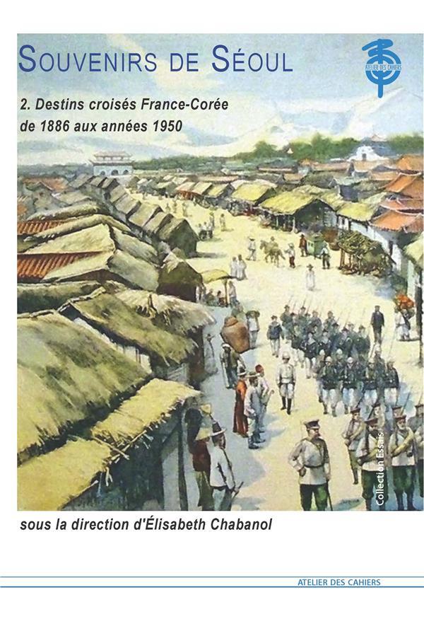 Souvenirs de Séoul t.2 ; destins croisés France-Corée, de 1886 aux années 1950