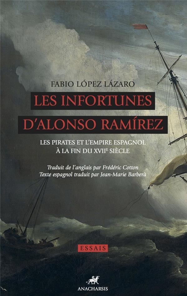 Les infortunes d'Alonso Ramírez ; les pirates et l'empire espagnol à la fin du XVII siècle