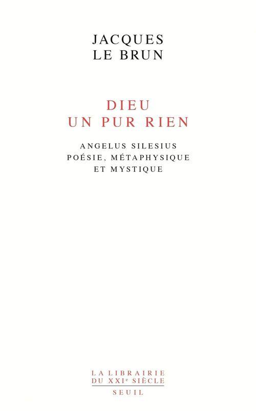 Dieu, un pur rien ; Angelus Silesius : poésie, métaphysique et mystique