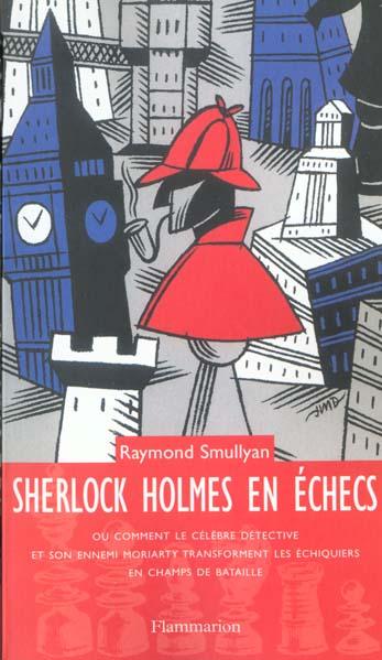 Sherlock holmes en echecs - ou comment le celebre detective et son ennemi moriarty transforment les