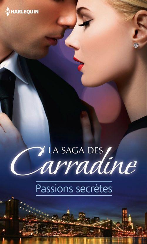 saga des Carradine ; passions secrètes ; le fruit du scandale ; mariés sous le sceau du secret ; une liaison très discrète