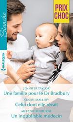 Vente Livre Numérique : Une famille pour le Dr Bradbury - Celui dont elle rêvait - Un inoubliable médecin  - Jennifer Taylor - Susan Mallery - Melanie Milburne