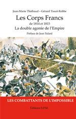 Vente Livre Numérique : Les Corps Francs de 1814 et 1815, La double agonie de l'Empire  - Jean-Marie Thiébaud - Gérard Tissot-Robbe