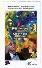 Vente Livre Numérique : Résiliences, Cicatrices, Rébellion  - Boris Cyrulnik - Gabriel Gonnet - Jean-Marcel Koffi