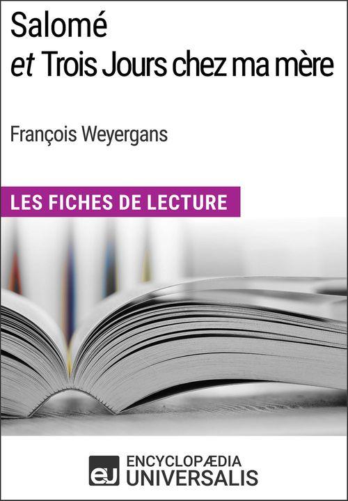 Salomé et Trois Jours chez ma mère de François Weyergans  - Encyclopædia Universalis  - Encyclopaedia Universalis