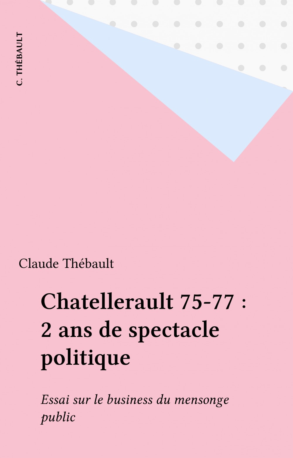 Vente E-Book :                                    Chatellerault 75-77 : 2 ans de spectacle politique - Claude Thébault