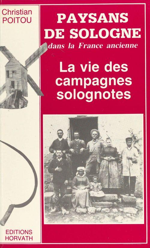 Paysans de Sologne dans la France ancienne : la vie des campagnes solognotes  - Christian Poitou