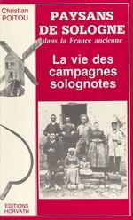 Paysans de Sologne dans la France ancienne : la vie des campagnes solognotes