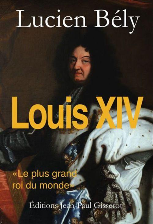 Louis XIV, le plus grand roi du monde