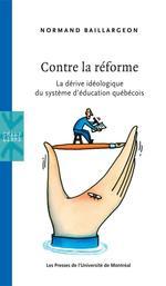 Vente EBooks : Contre la réforme. La dérive idéologique du système d´éducation québécois  - Normand Baillargeon