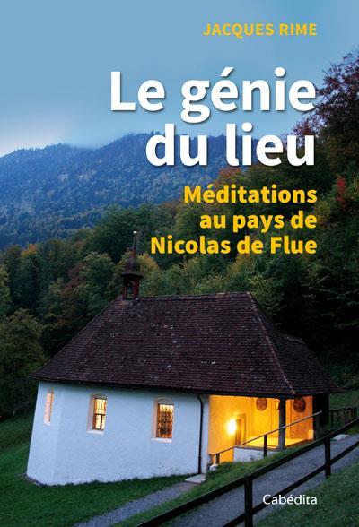 Le génie du lieu ; méditations au pays de Nicolas de Flue