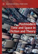 Postmodern Time and Space in Fiction and Theory  - Michael Kane