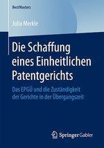 Die Schaffung eines Einheitlichen Patentgerichts  - Julia Merkle
