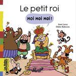 Vente EBooks : Le petit roi Moi Moi Moi !  - Jean Leroy