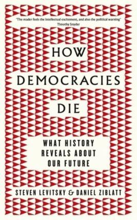 How democracies die ; what history reveals about our future