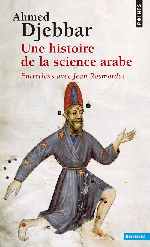 Une histoire de la science arabe ; entretiens avec Jean Rosmorduc