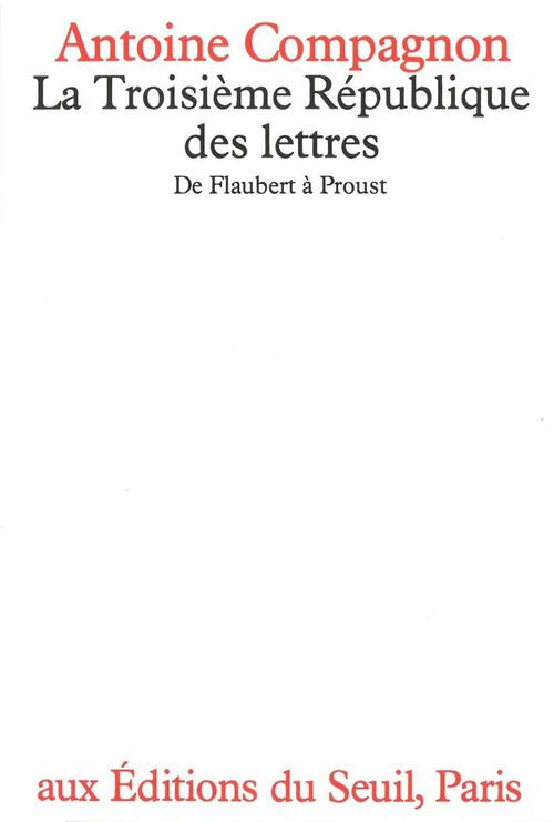 La troisieme republique des lettres - de flaubert a proust