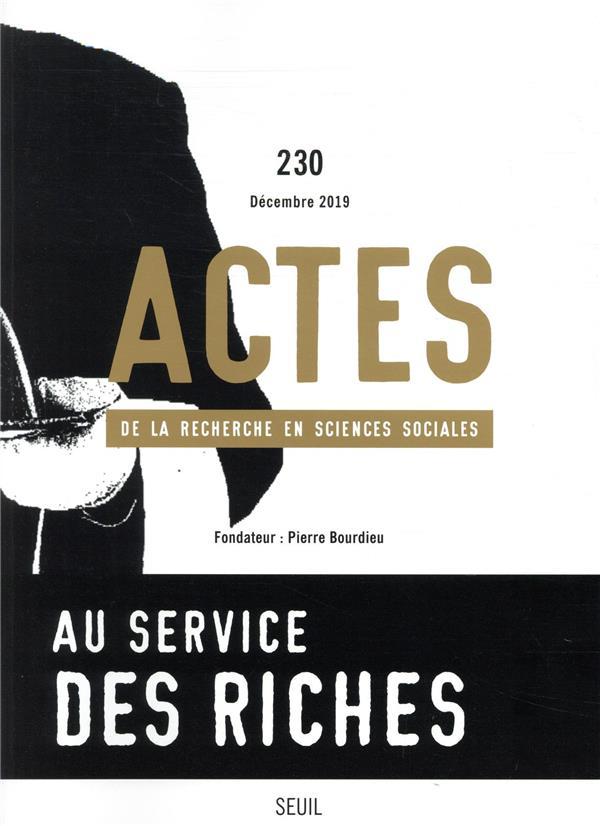 Actes de la recherche en sciences sociales n.230 ; au service des riches