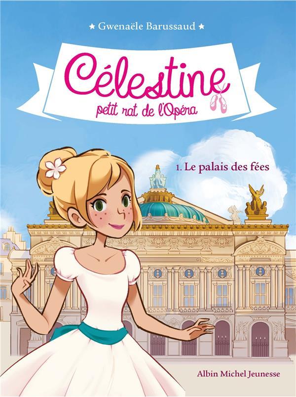 Célestine, petit rat de l'Opéra t.1 ; le palais des fées