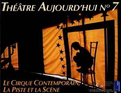 THEATRE D'AUJOURD'HUI T.7 ; le cirque contemporain, la piste et la scène