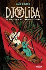 Djoliba, La Vengeance aux masques d'ivoi  - Gaël Bordet