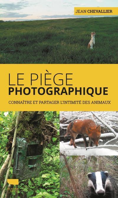 Le piège photographique ; connaître et partager l'intimité des animaux