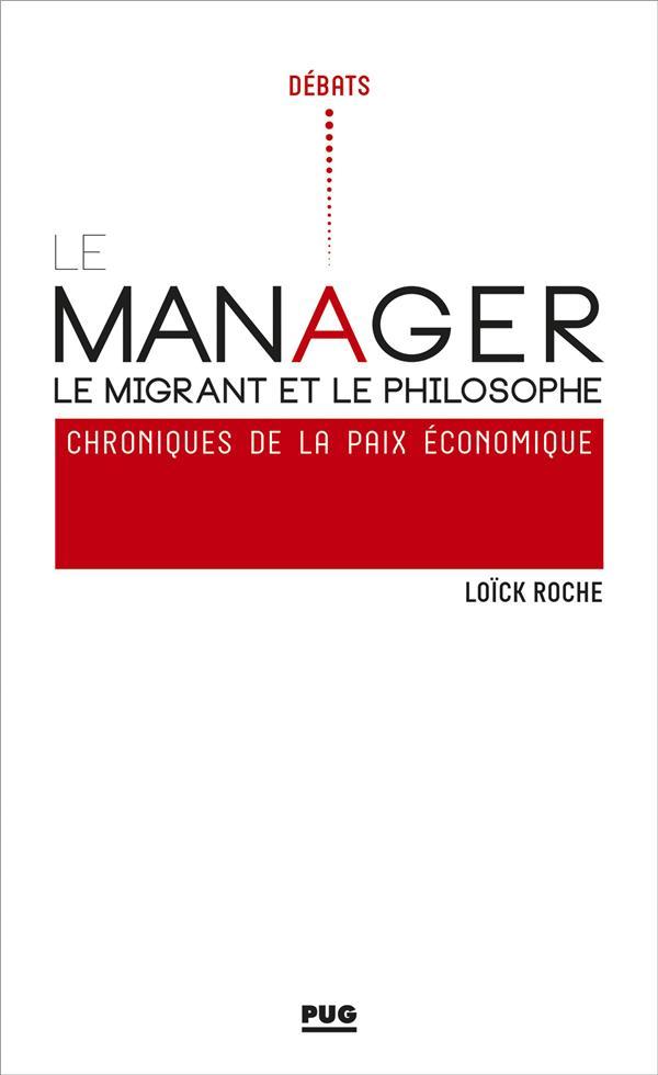 Le manager, le migrant et le philosophe ; chroniques pour la paix économique
