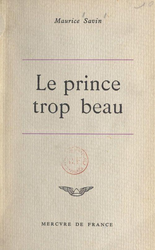 Le prince trop beau  - Maurice Savin